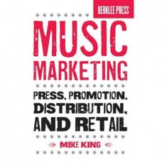 Music Marketing : Press, Promotion, Distribution, and Retail